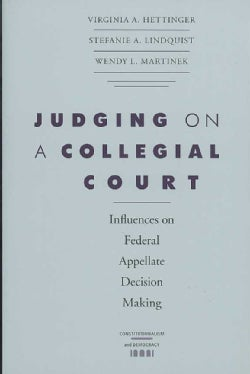 Judging on a Collegial Court: Influences on Federal Appellate Decision Making (Paperback)