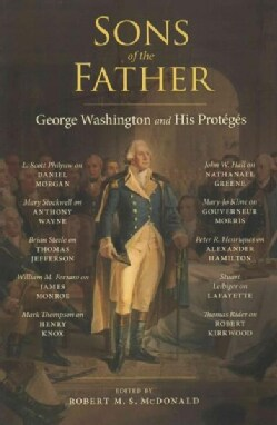 Sons of the Father: George Washington and His Proteges (Paperback)