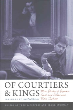 Of Courtiers & Kings: More Stories of Supreme Court Law Clerks and Their Justices (Hardcover)