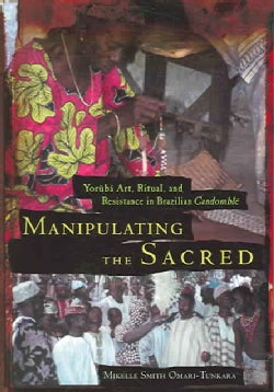 Manipulating the Sacred: Yoruba Art, Ritual, and Resistance in Brazilian Candomble (Paperback)