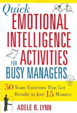 Quick Emotional Intelligence Activities for Busy Managers: 50 Team Exercises That Get Results in 15 Minutes (Paperback)