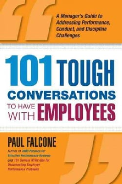 101 Tough Conversations to Have With Employees: A Manager's Guide to Addressing Performance, Conduct, and Discipl... (Paperback)