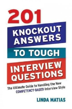 201 Knockout Answers to Tough Interview Questions: The Ultimate Guide to Handling the New Competency-Based Interv... (Paperback)