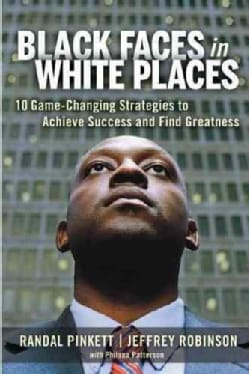 Black Faces in White Places: 10 Game-Changing Strategies to Achieve Success and Find Greatness (Hardcover)