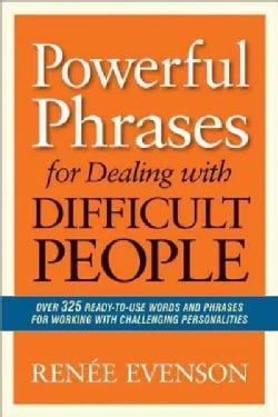 Powerful Phrases for Dealing With Difficult People: Over 325 Ready-to-Use Words and Phrases for Working With Chal... (Paperback)