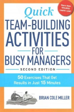 Quick Team-Building Activities for Busy Managers: 50 Exercises That Get Results in Just 15 Minutes (Paperback)