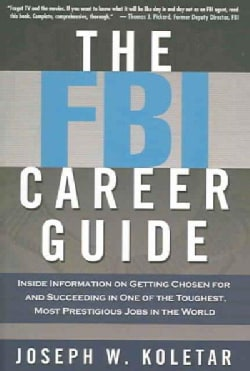 The FBI Career Guide: Inside Information on Getting Chosen for And Succeeding in One of the Toughest Most Prestig... (Paperback)