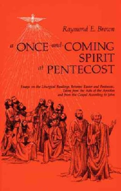 A Once-And-Coming Spirit at Pentecost: Essays on the Liturgical Readings Between Easter and Pentecost, Taken from... (Paperback)