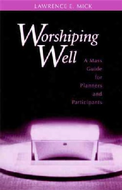 Worshipping Well: A Mass Guide for Planners and Participants (Paperback)