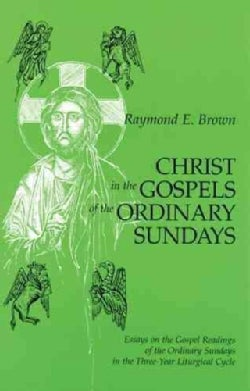 Christ in the Gospels of the Ordinary Sundays: Essays on the Gospel Readings of the Ordinary Sundays in the Three... (Paperback)
