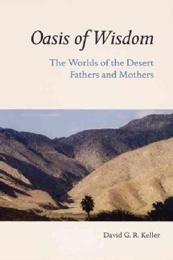Oasis Of Wisdom: The Worlds Of The Desert Fathers And Mothers (Paperback)