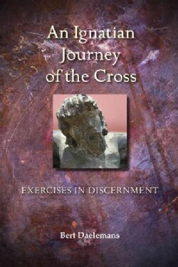 An Ignatian Journey of the Cross: Exercises in Discernment (Paperback)