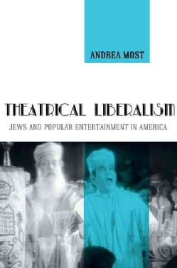 Theatrical Liberalism: Jews and Popular Entertainment in America (Hardcover)