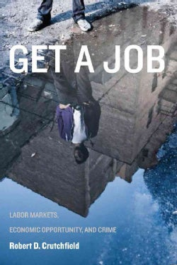 Get a Job: Labor Markets, Economic Opportunity, and Crime (Paperback)
