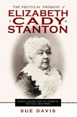 The Political Thought of Elizabeth Cady Stanton (Paperback)