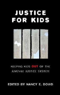 Justice for Kids: Keeping Kids Out of the Juvenile Justice System (Hardcover)