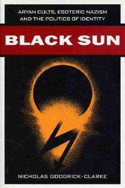 Black Sun: Aryan Cults, Esoteric Nazism and the Politics of Identity (Paperback)