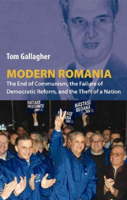 Modern Romania: The End of Communism, the Failure of Democratic Reform, and the Theft of a Nation (Paperback)