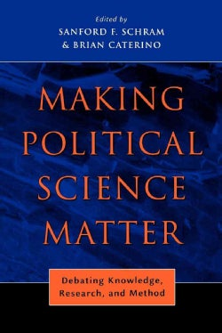 Making Political Science Matter: Debating Knowledge, Research, And Method (Paperback)
