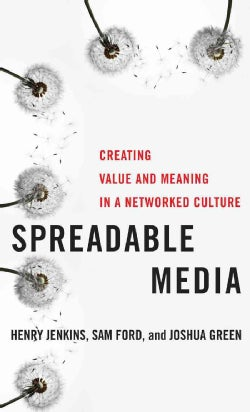 Spreadable Media: Creating Value and Meaning in a Networked Culture (Hardcover)