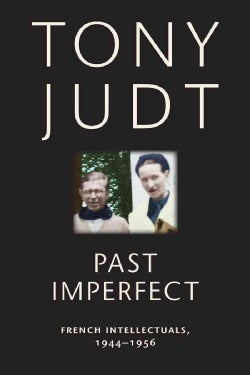Past Imperfect: French Intellectuals, 1944-1956 (Paperback)