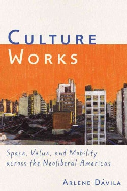 Culture Works: Space, Value, and Mobility Across the Neoliberal Americas (Paperback)