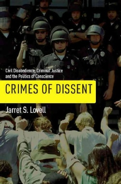 Crimes of Dissent: Civil Disobedience, Criminal Justice, and the Politics of Conscience (Paperback)