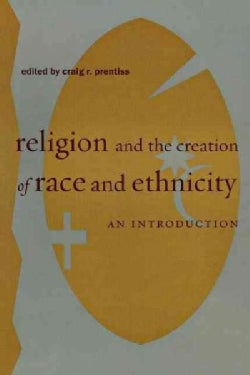 Religion, and the Creation of Race and Ethnicity: An Introduction (Paperback)