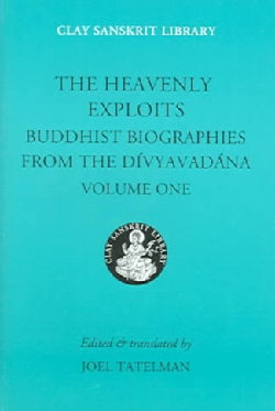 The Heavenly Exploits: Buddhist Biographies From The Divyavadna (Hardcover)