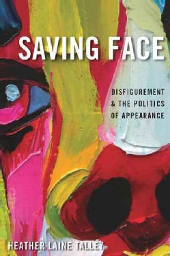 Saving Face: Disfigurement and the Politics of Appearance (Hardcover)