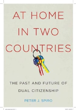 At Home in Two Countries: The Past and Future of Dual Citizenship (Hardcover)
