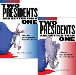 Two Presidents Are Better Than One: The Case for a Bipartisan Executive Branch (Hardcover)