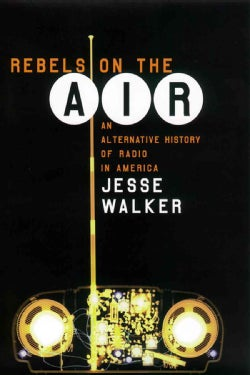 Rebels on the Air: An Alternative History of Radio in America (Paperback)