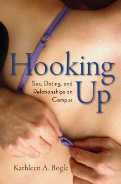 Hooking Up: Sex, Dating, and Relationships on Campus (Paperback)