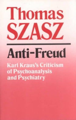 Anti-Freud: Karl Kraus's Criticism of Psychoanalysis and Psychiatry (Paperback)