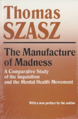 The Manufacture of Madness: A Comparative Study of the Inquisition and the Mental Health Movement (Paperback)