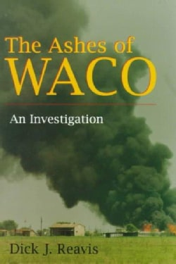 The Ashes of Waco: An Investigation (Paperback)