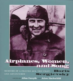 Airplanes, Women, and Song: Memoirs of a Fighter Ace, Test Pilot, and Adventurer (Hardcover)