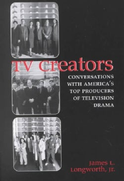 TV Creators: Conversations With America's Top Producers of Television Drama (Paperback)