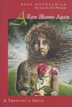 A Rose Blooms Again: A Survivor's Story (Hardcover)