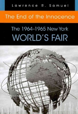 The End of the Innocence: The 1964-1965 New York Worlds Fair (Paperback)