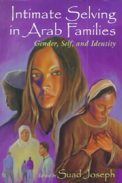 Intimate Selving in Arab Families: Gender, Self, and Identity (Paperback)