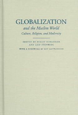 Globalization and the Muslim World: Culture, Religion, and Modernity (Hardcover)