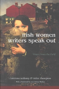 Irish Women Writers Speak Out: Voices from the Field (Paperback)