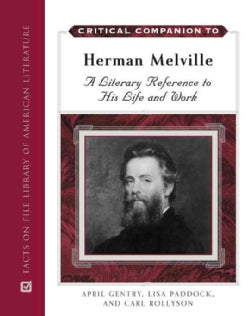 Critical Companion to Herman Melville: A Literary Reference to His Life And Work (Hardcover)