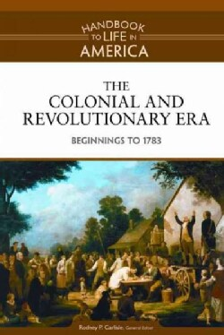 The Colonial and Revolutionary Era: Beginnings to 1783 (Hardcover)