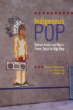 Indigenous Pop: Native American Music from Jazz to Hip Hop (Paperback)