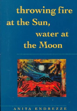 Throwing Fire at the Sun, Water at the Moon (Paperback)