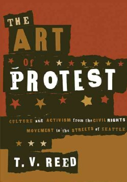 The Art Of Protest: Culture And Activism From The Civil Rights Movement To The Streets Of Seattle (Paperback)