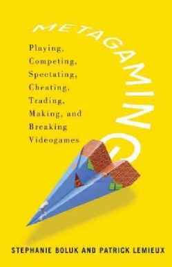 Metagaming: Playing, Competing, Spectating, Cheating, Trading, Making, and Breaking Videogames (Paperback)
